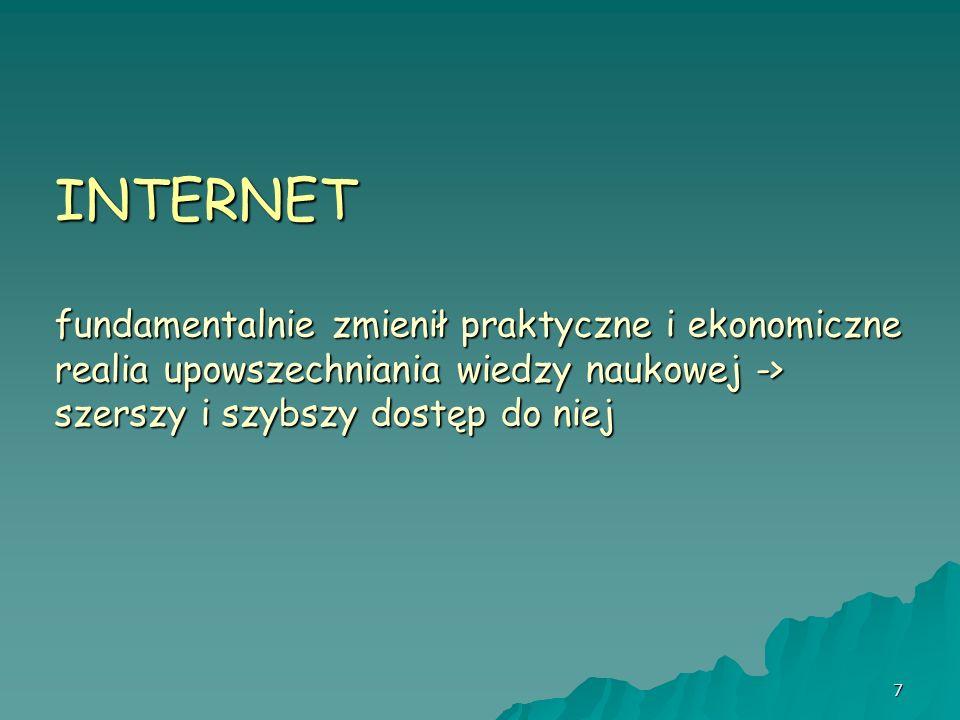 INTERNET fundamentalnie zmienił praktyczne i ekonomiczne realia upowszechniania wiedzy naukowej -> szerszy i szybszy dostęp do niej