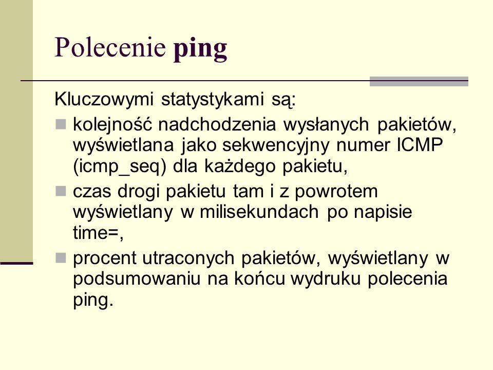 Polecenie ping Kluczowymi statystykami są: