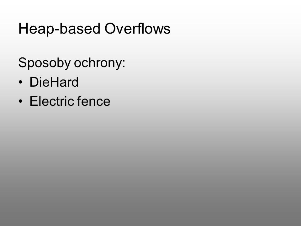 Heap-based Overflows Sposoby ochrony: DieHard Electric fence