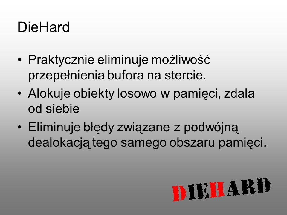 DieHard Praktycznie eliminuje możliwość przepełnienia bufora na stercie. Alokuje obiekty losowo w pamięci, zdala od siebie.