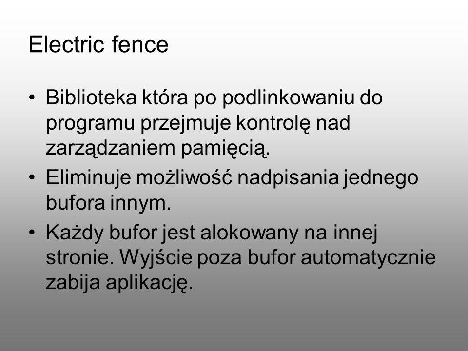 Electric fence Biblioteka która po podlinkowaniu do programu przejmuje kontrolę nad zarządzaniem pamięcią.