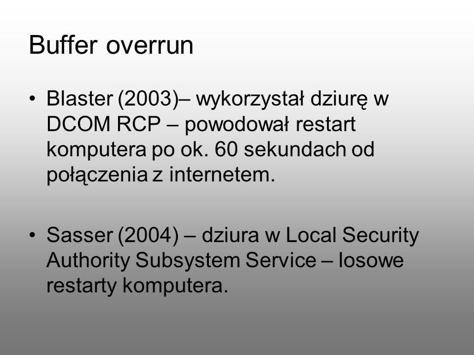 Buffer overrun Blaster (2003)– wykorzystał dziurę w DCOM RCP – powodował restart komputera po ok. 60 sekundach od połączenia z internetem.