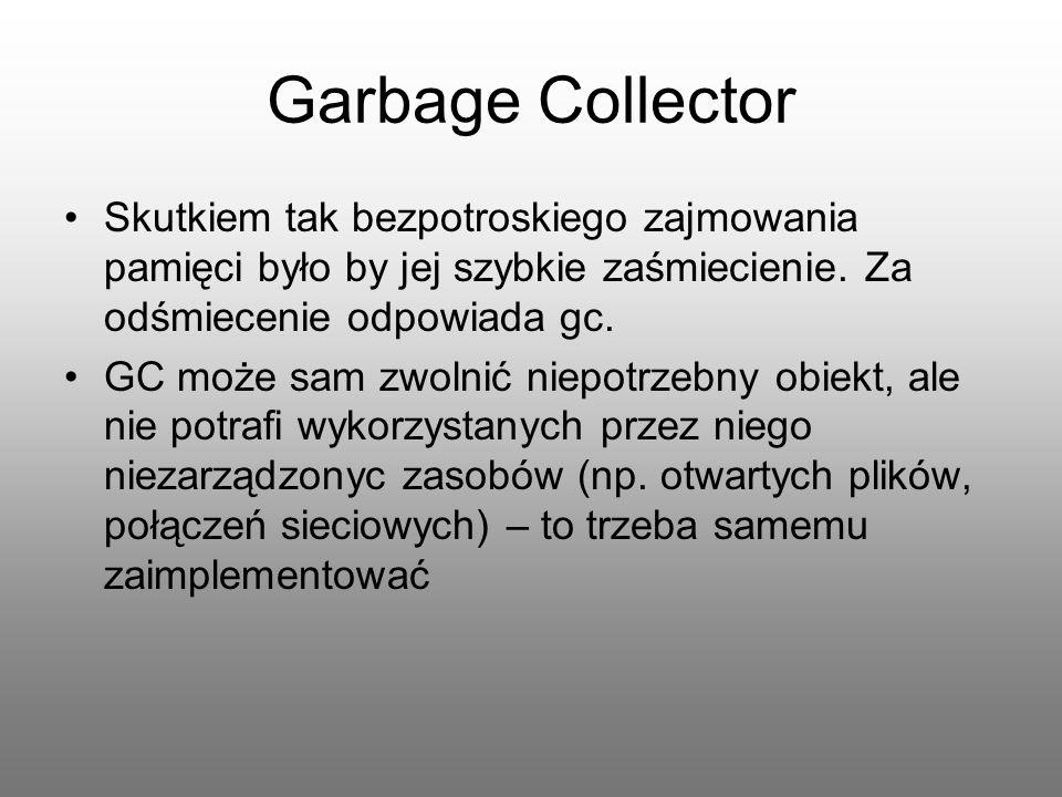 Garbage Collector Skutkiem tak bezpotroskiego zajmowania pamięci było by jej szybkie zaśmiecienie. Za odśmiecenie odpowiada gc.