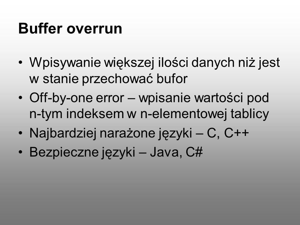 Buffer overrun Wpisywanie większej ilości danych niż jest w stanie przechować bufor.