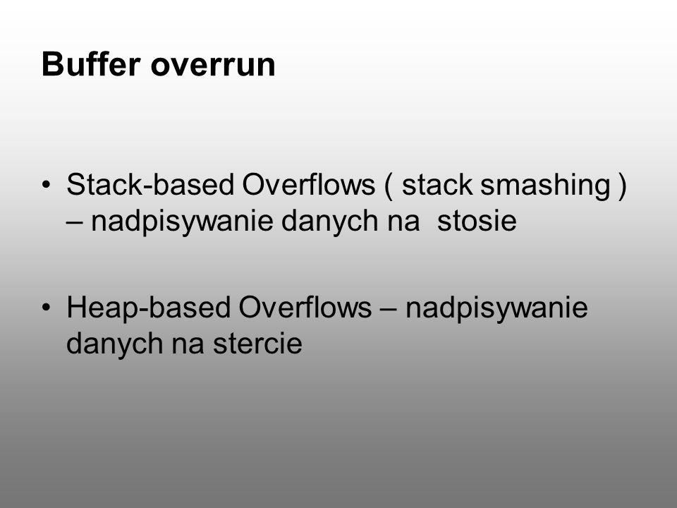 Buffer overrun Stack-based Overflows ( stack smashing ) – nadpisywanie danych na stosie.