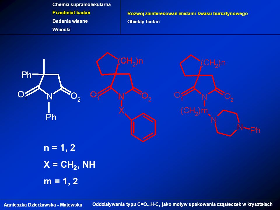 n = 1, 2 X = CH2, NH m = 1, 2 Chemia supramolekularna Przedmiot badań