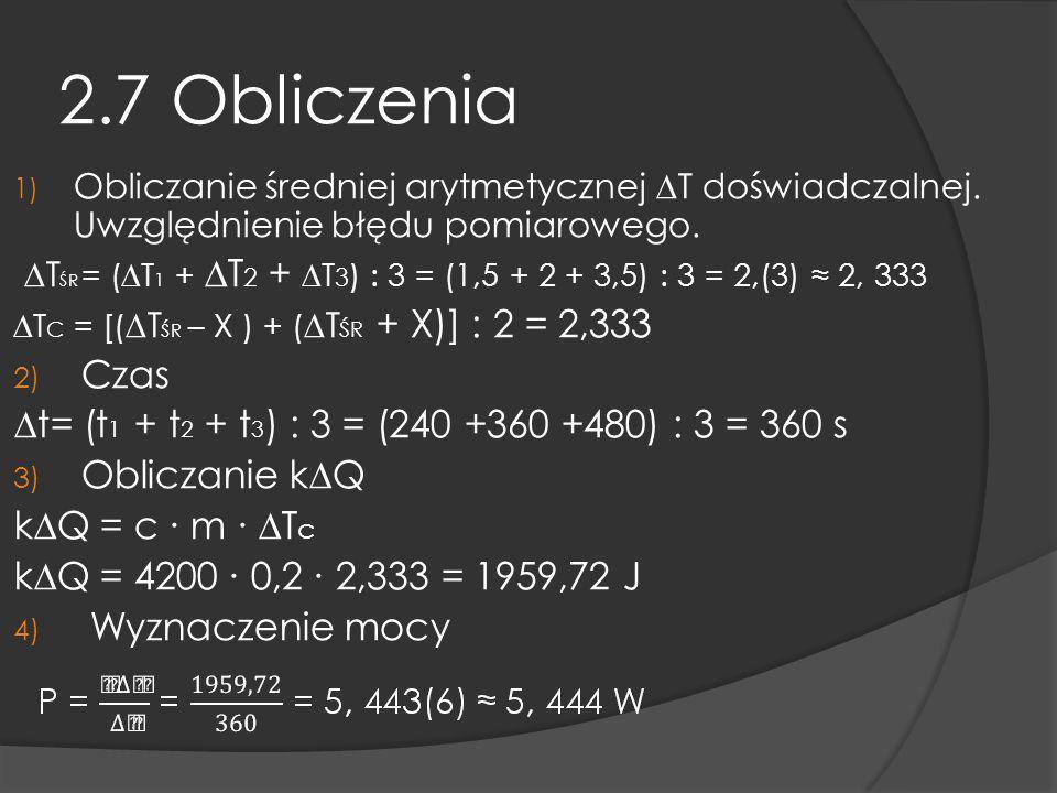 2.7 Obliczenia ∆t= (t1 + t2 + t3) : 3 = (240 +360 +480) : 3 = 360 s