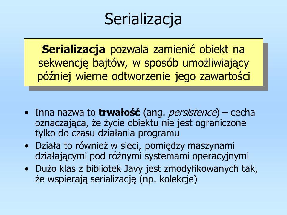Serializacja Serializacja pozwala zamienić obiekt na sekwencję bajtów, w sposób umożliwiający później wierne odtworzenie jego zawartości.