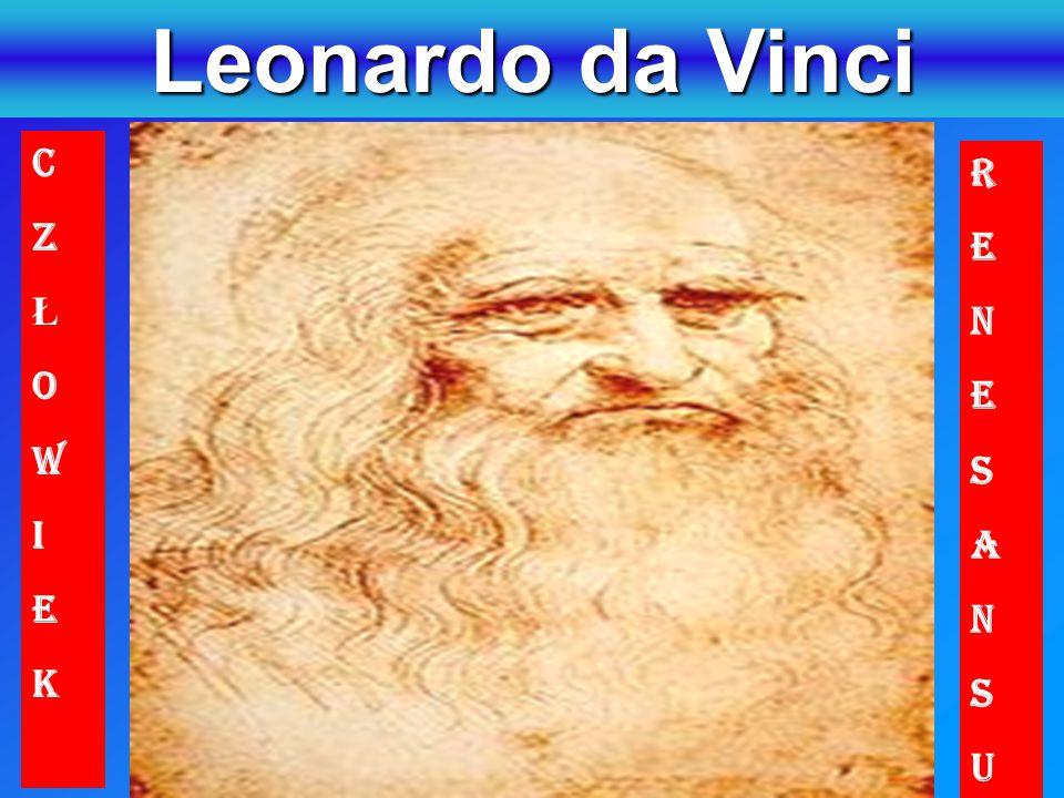 Leonardo da Vinci C Z Ł O W I E K R E N S A U
