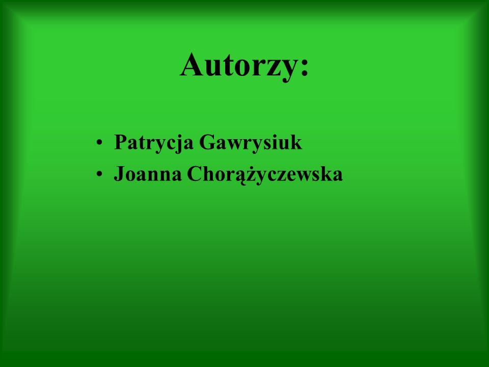 Autorzy: Patrycja Gawrysiuk Joanna Chorążyczewska