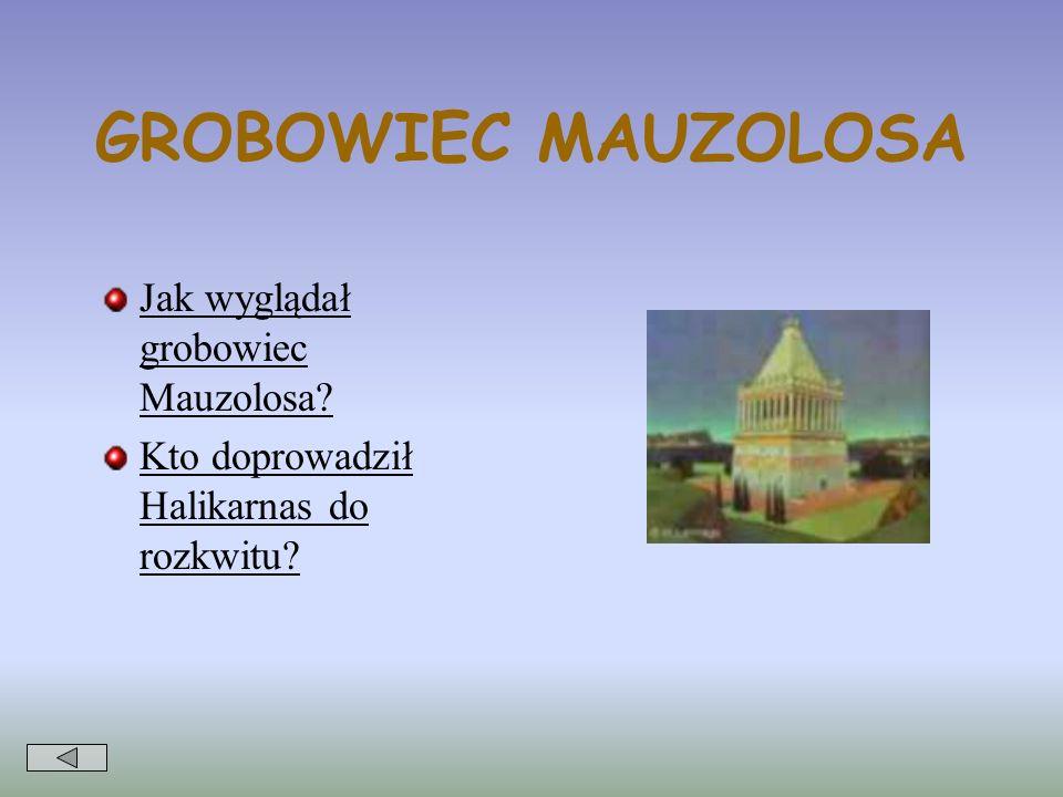 GROBOWIEC MAUZOLOSA Jak wyglądał grobowiec Mauzolosa