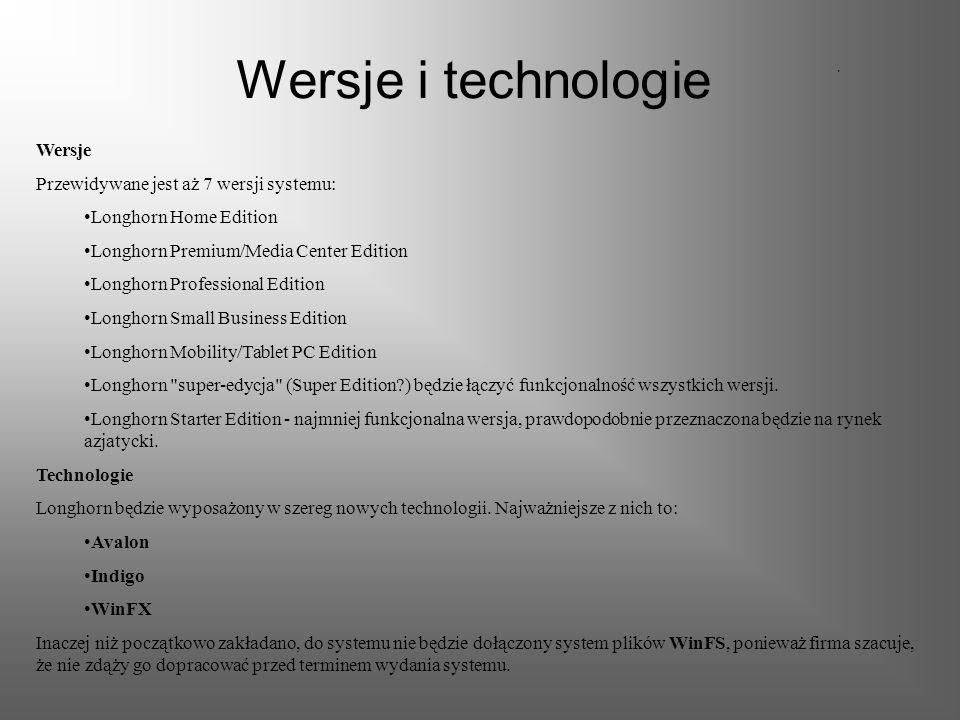 Wersje i technologie Wersje Przewidywane jest aż 7 wersji systemu: