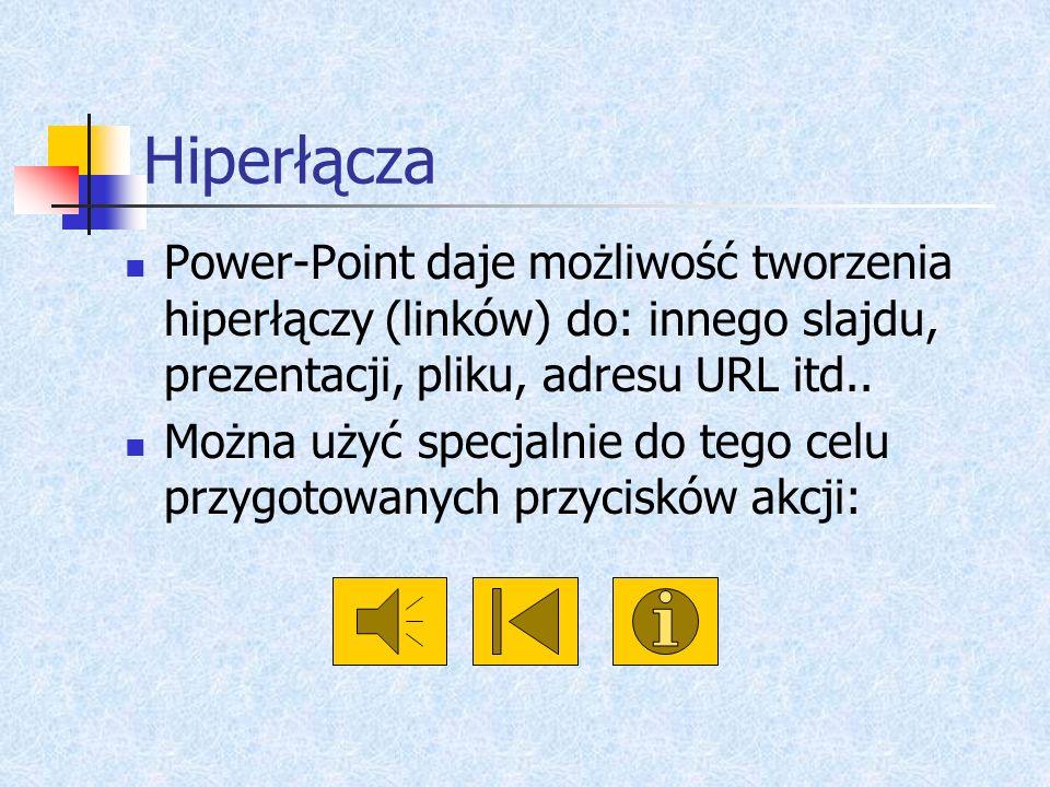 Hiperłącza Power-Point daje możliwość tworzenia hiperłączy (linków) do: innego slajdu, prezentacji, pliku, adresu URL itd..