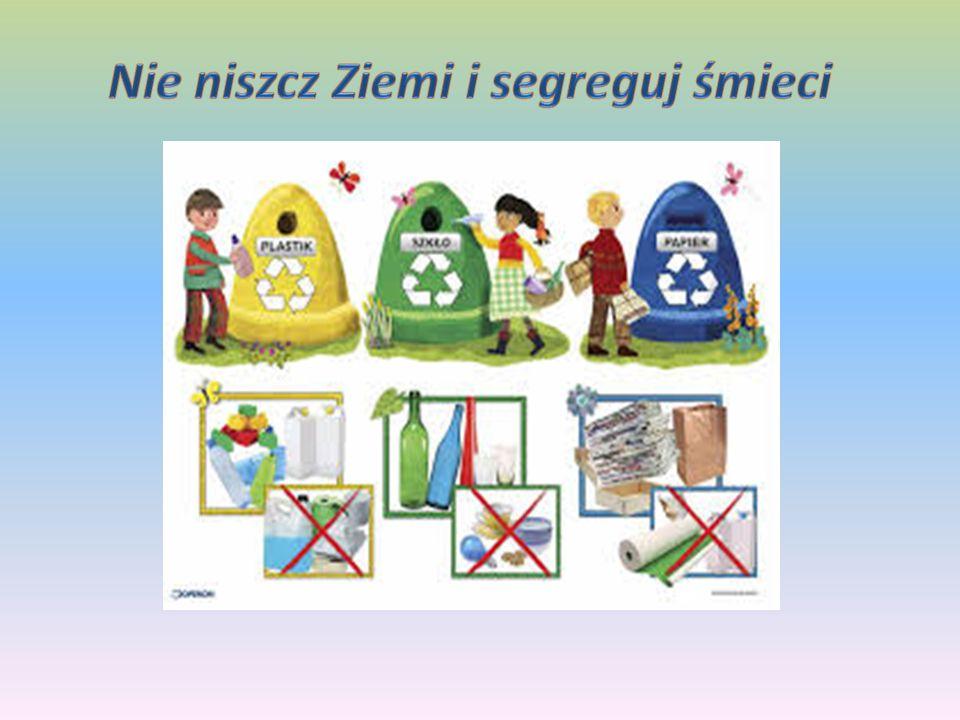 Nie niszcz Ziemi i segreguj śmieci