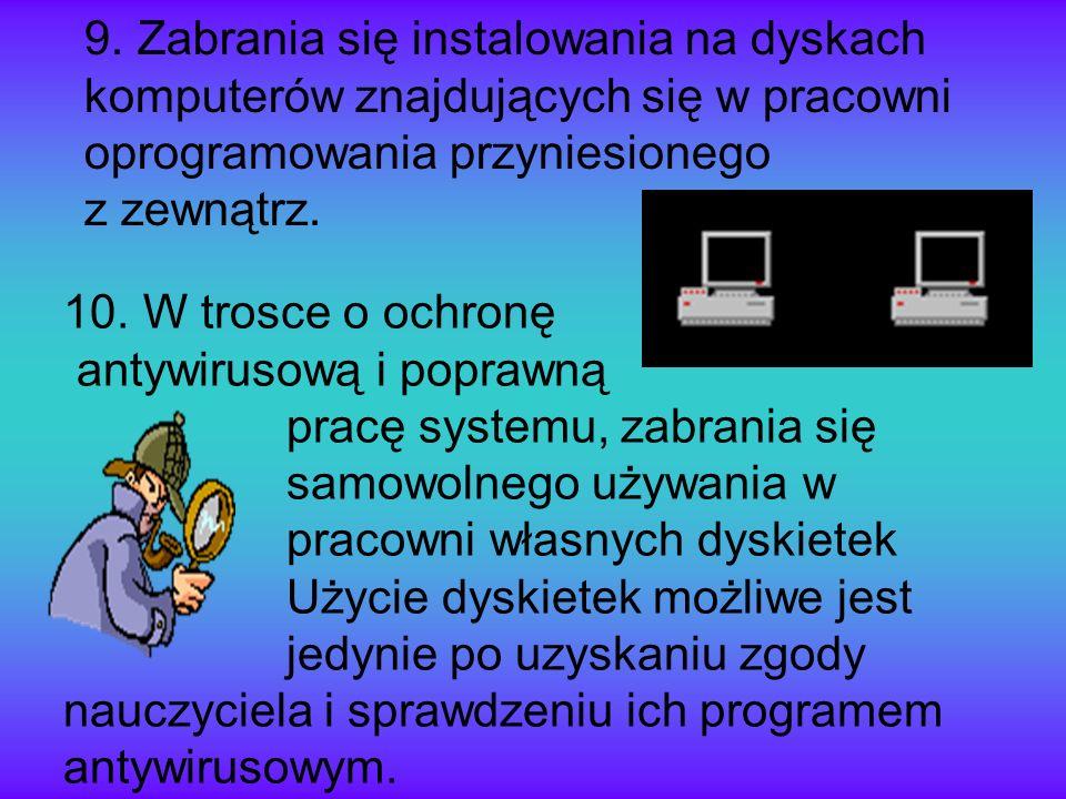 9. Zabrania się instalowania na dyskach komputerów znajdujących się w pracowni oprogramowania przyniesionego z zewnątrz.