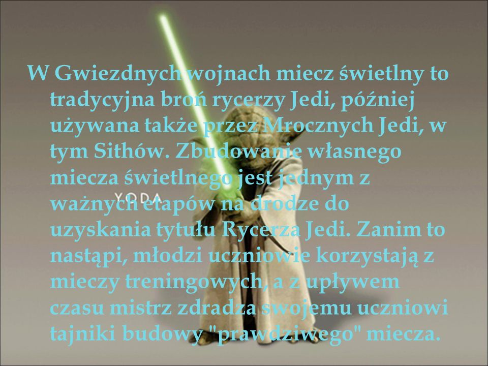 W Gwiezdnych wojnach miecz świetlny to tradycyjna broń rycerzy Jedi, później używana także przez Mrocznych Jedi, w tym Sithów.