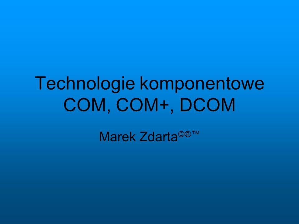 Technologie komponentowe COM, COM+, DCOM