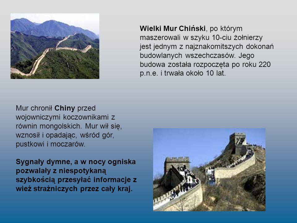 Wielki Mur Chiński, po którym maszerowali w szyku 10-ciu żołnierzy jest jednym z najznakomitszych dokonań budowlanych wszechczasów. Jego budowa została rozpoczęta po roku 220 p.n.e. i trwała około 10 lat.