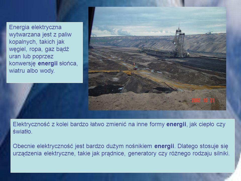 Energia elektryczna wytwarzana jest z paliw kopalnych, takich jak węgiel, ropa, gaz bądź uran lub poprzez konwersję energii słońca, wiatru albo wody.