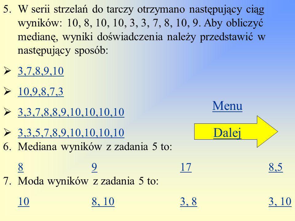 W serii strzelań do tarczy otrzymano następujący ciąg wyników: 10, 8, 10, 10, 3, 3, 7, 8, 10, 9. Aby obliczyć medianę, wyniki doświadczenia należy przedstawić w następujący sposób: