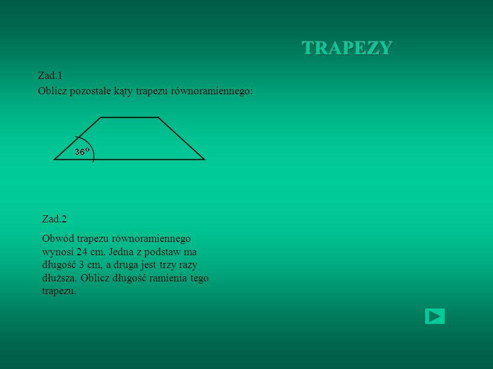 TRAPEZY Zad.1 Oblicz pozostałe kąty trapezu równoramiennego: Zad.2