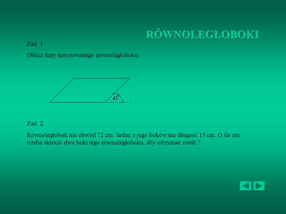 RÓWNOLEGŁOBOKI Zad. 1 Oblicz kąty narysowanego równoległoboku. Zad. 2