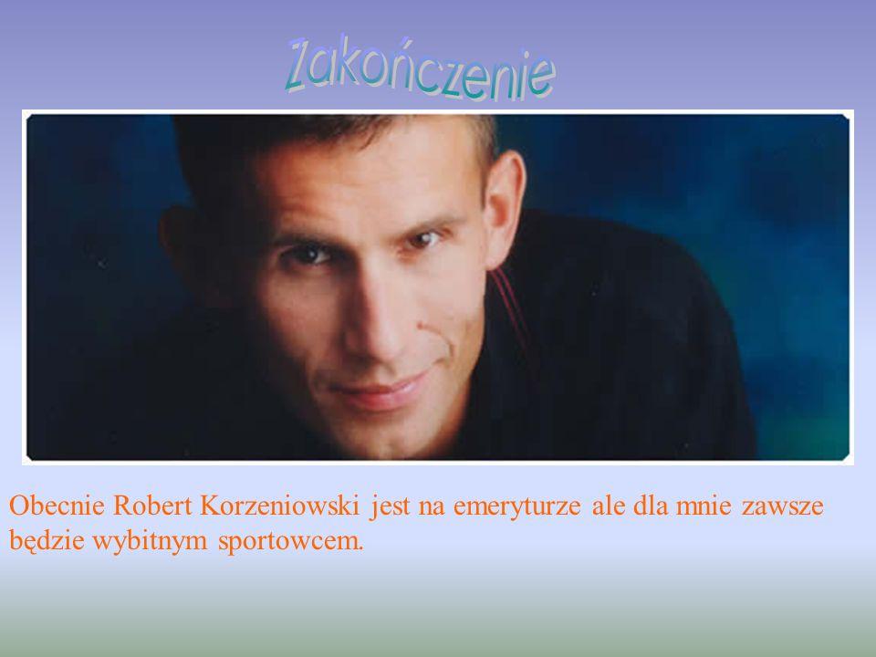 Zakończenie Obecnie Robert Korzeniowski jest na emeryturze ale dla mnie zawsze będzie wybitnym sportowcem.