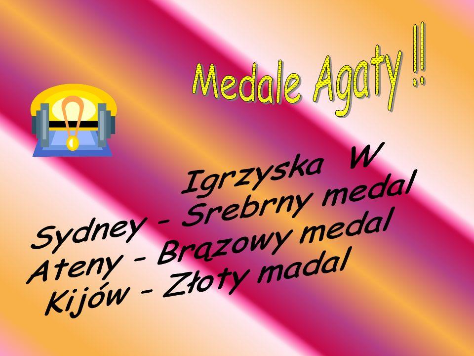 Medale Agaty !! Igrzyska W Sydney - Srebrny medal Ateny - Brązowy medal Kijów - Złoty madal