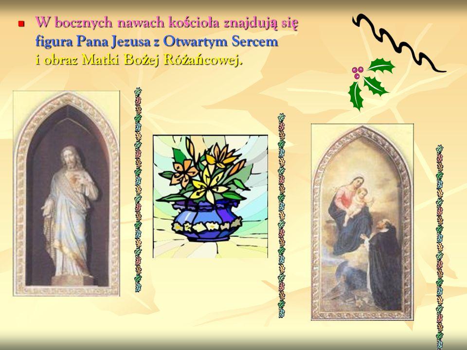 W bocznych nawach kościoła znajdują się figura Pana Jezusa z Otwartym Sercem i obraz Matki Bożej Różańcowej.