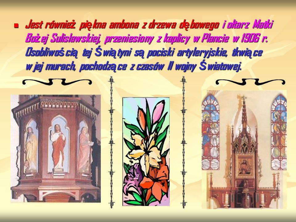Jest również piękna ambona z drzewa dębowego i ołtarz Matki Bożej Sulisławskiej, przeniesiony z kaplicy w Plancie w 1906 r.
