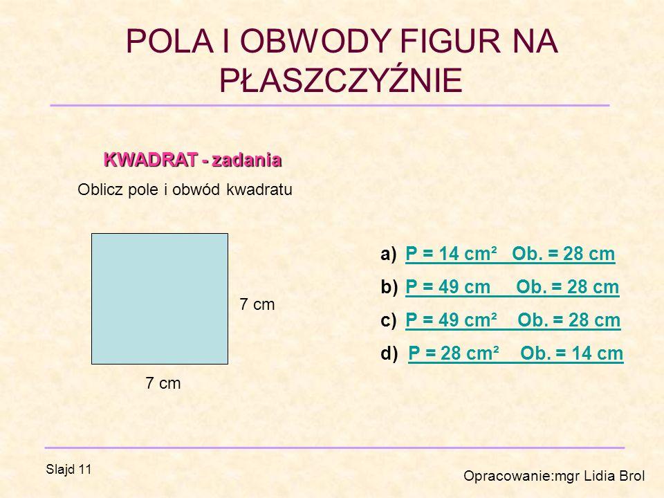 KWADRAT - zadania P = 14 cm² Ob. = 28 cm P = 49 cm Ob. = 28 cm
