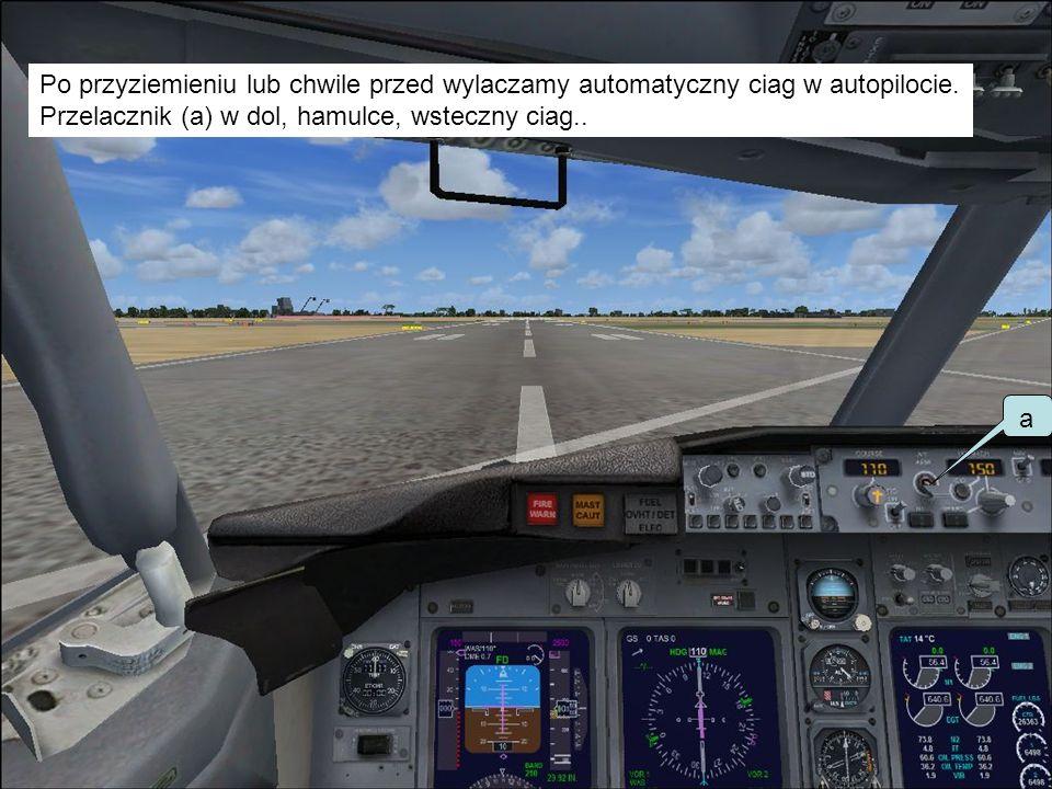 Po przyziemieniu lub chwile przed wylaczamy automatyczny ciag w autopilocie.