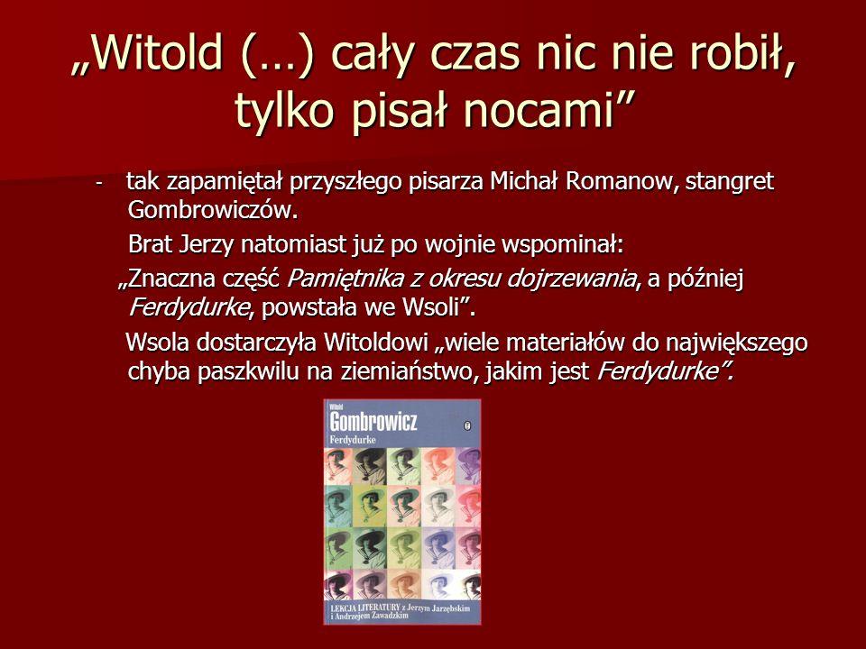 """""""Witold (…) cały czas nic nie robił, tylko pisał nocami"""