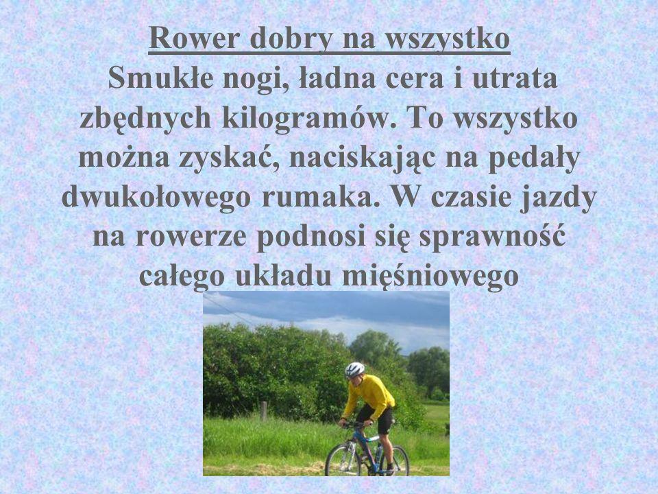 Rower dobry na wszystko Smukłe nogi, ładna cera i utrata zbędnych kilogramów.
