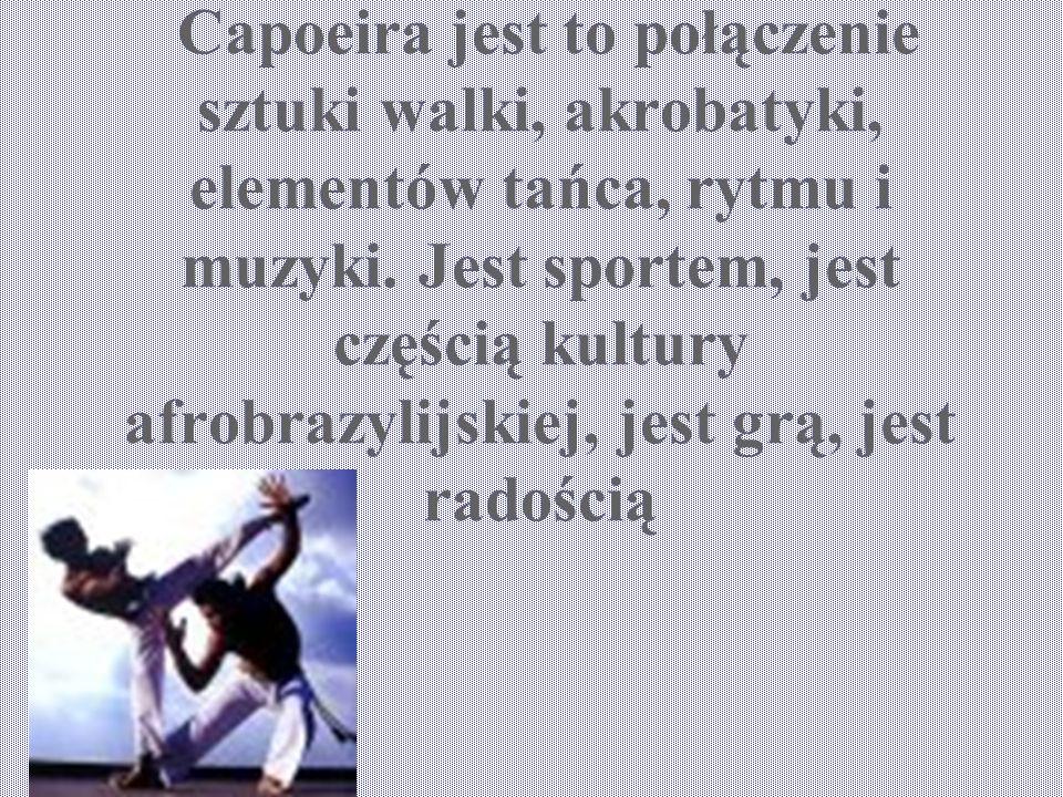 Capoeira jest to połączenie sztuki walki, akrobatyki, elementów tańca, rytmu i muzyki.