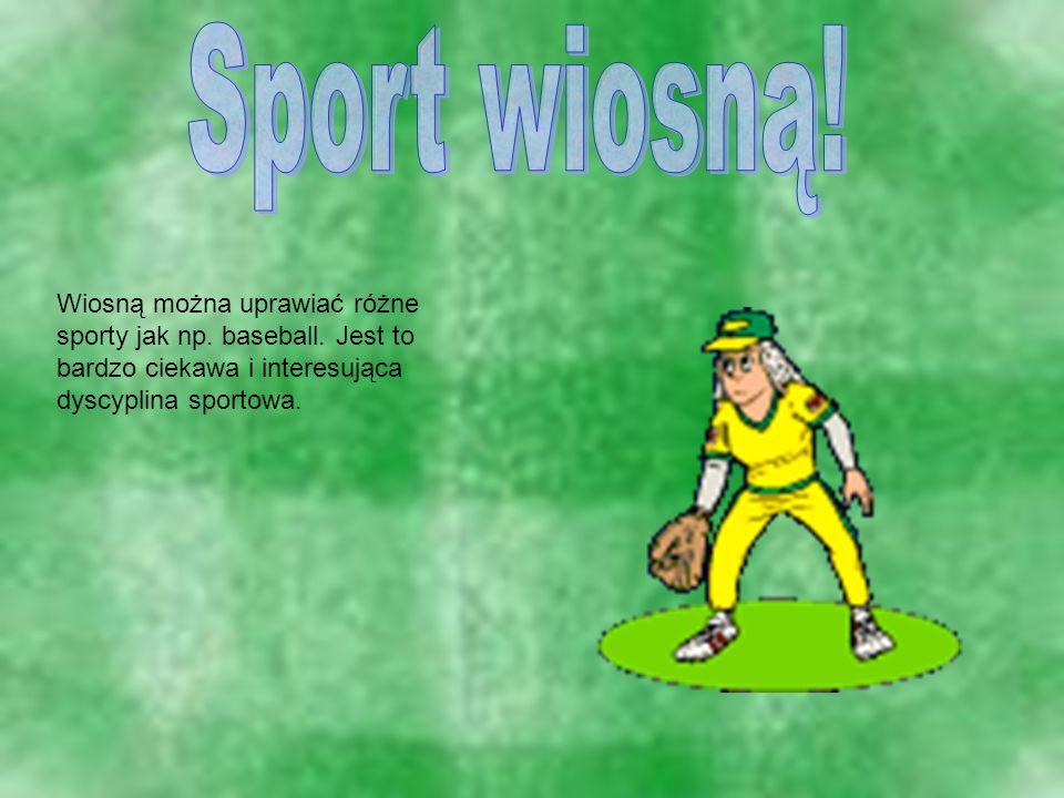 Sport wiosną!Wiosną można uprawiać różne sporty jak np.
