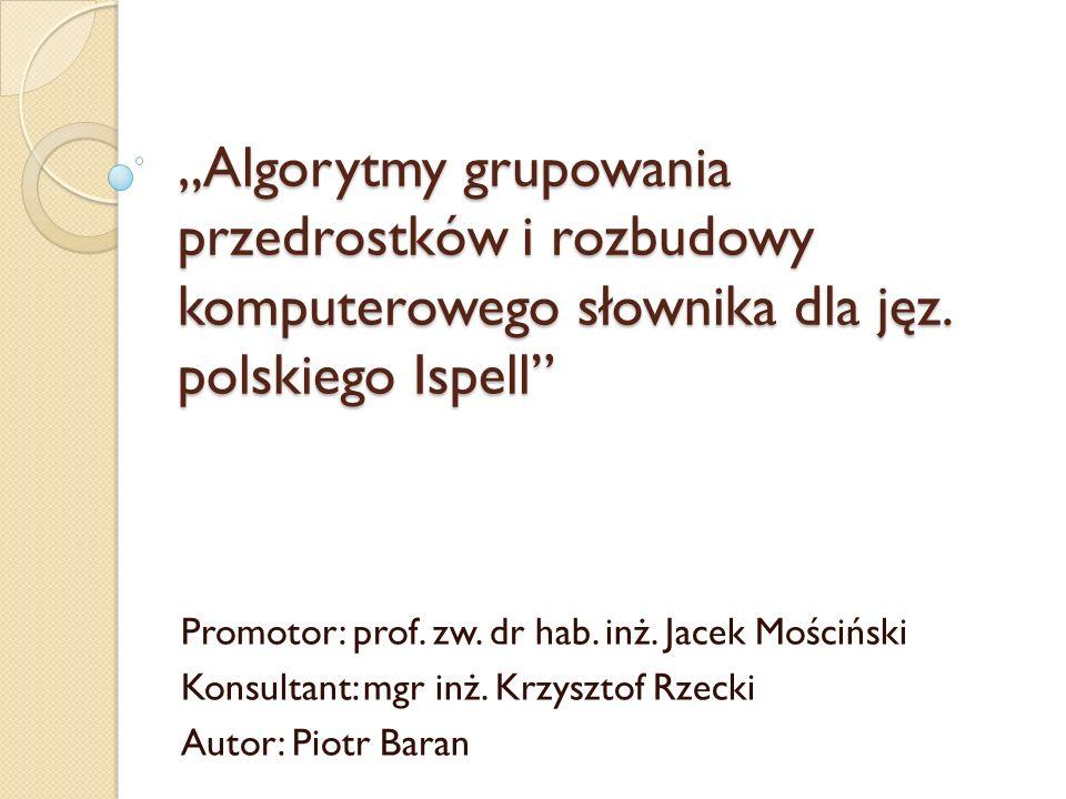 """""""Algorytmy grupowania przedrostków i rozbudowy komputerowego słownika dla jęz. polskiego Ispell"""
