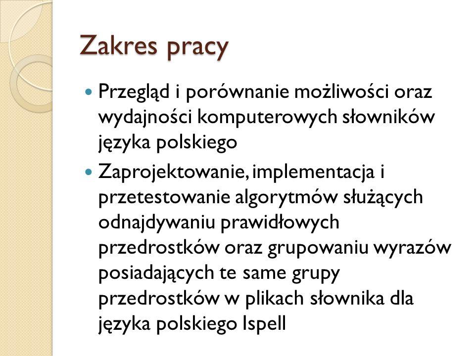 Zakres pracy Przegląd i porównanie możliwości oraz wydajności komputerowych słowników języka polskiego.