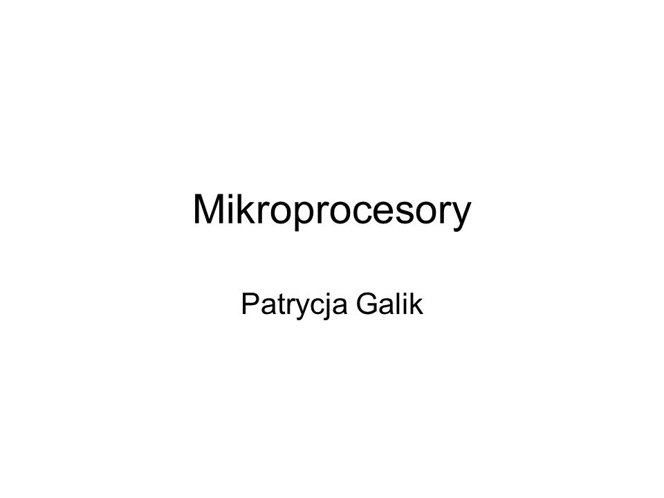 Mikroprocesory Patrycja Galik