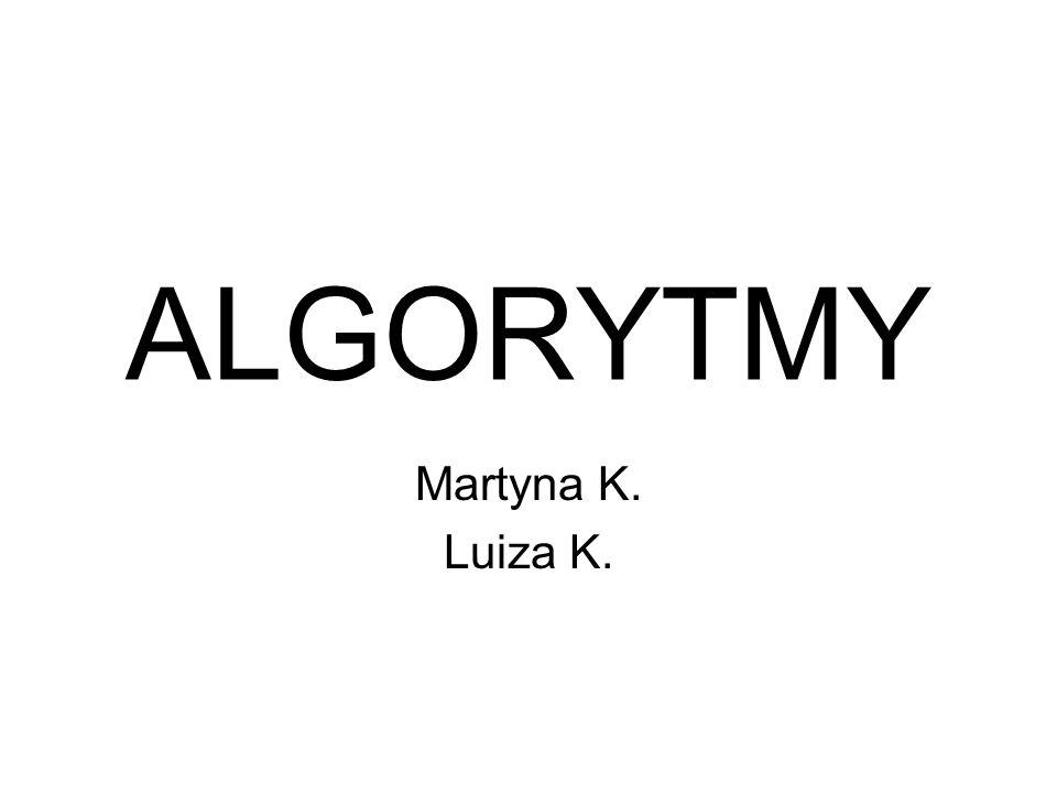 ALGORYTMY Martyna K. Luiza K.