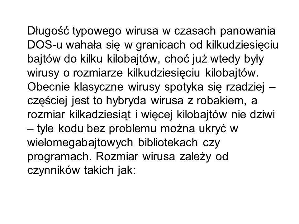 Długość typowego wirusa w czasach panowania DOS-u wahała się w granicach od kilkudziesięciu bajtów do kilku kilobajtów, choć już wtedy były wirusy o rozmiarze kilkudziesięciu kilobajtów.
