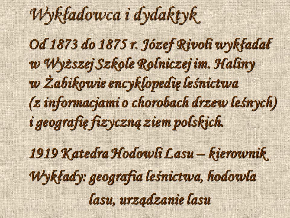 Wykładowca i dydaktyk Od 1873 do 1875 r. Józef Rivoli wykładał