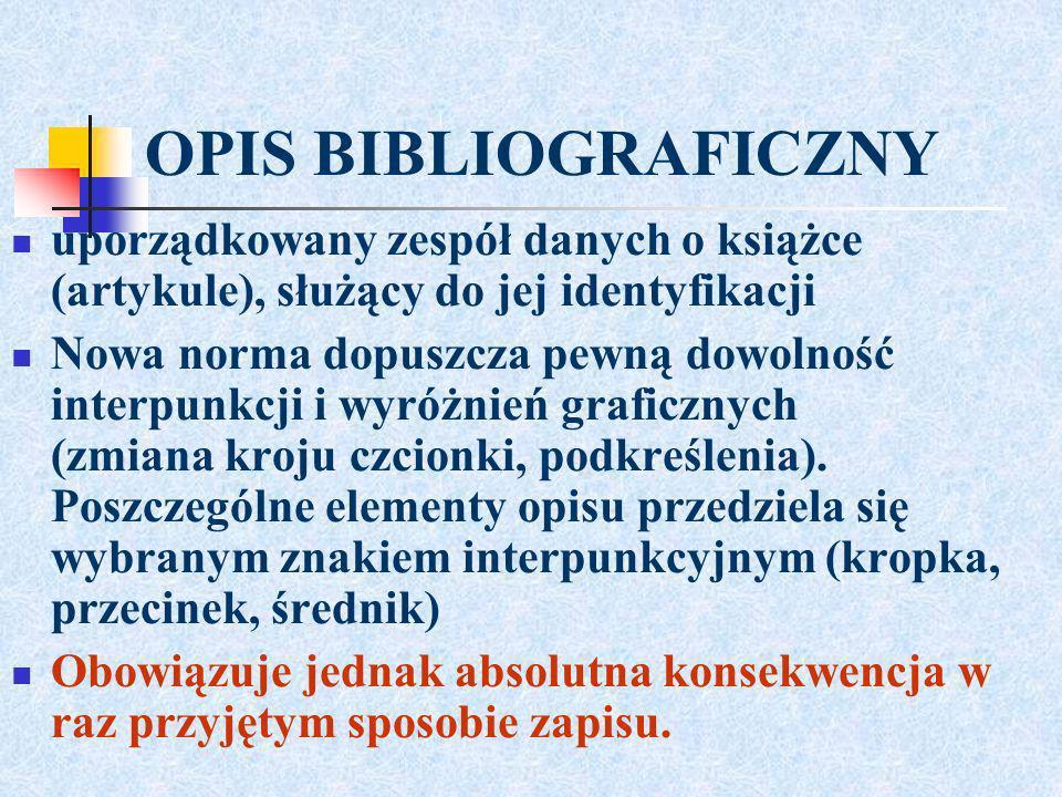 OPIS BIBLIOGRAFICZNYuporządkowany zespół danych o książce (artykule), służący do jej identyfikacji.