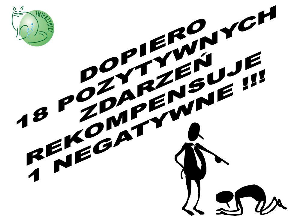DOPIERO 18 POZYTYWNYCH ZDARZEŃ REKOMPENSUJE 1 NEGATYWNE !!!