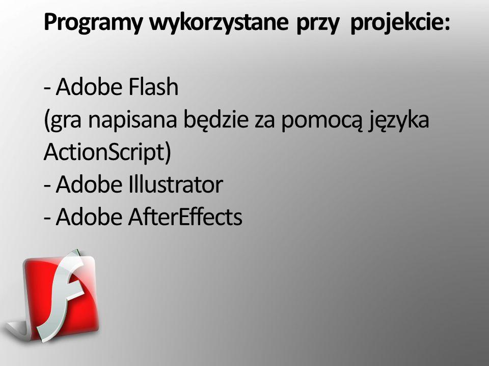 Programy wykorzystane przy projekcie: - Adobe Flash (gra napisana będzie za pomocą języka ActionScript) - Adobe Illustrator - Adobe AfterEffects