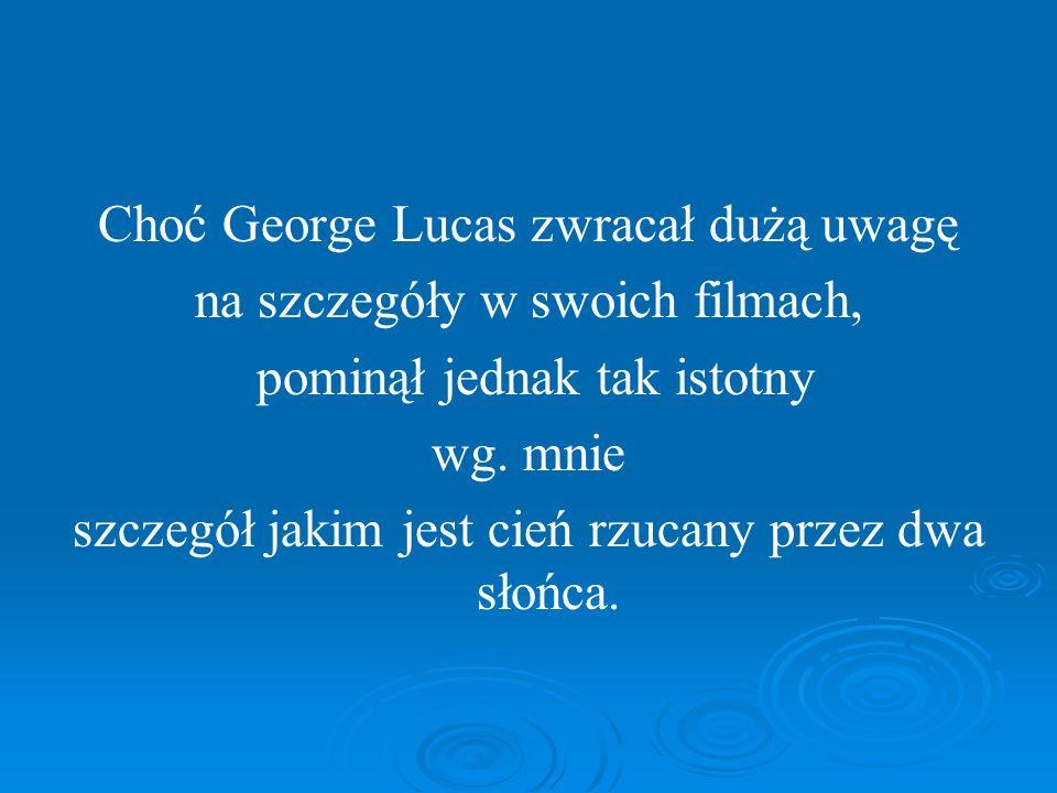 Choć George Lucas zwracał dużą uwagę na szczegóły w swoich filmach,