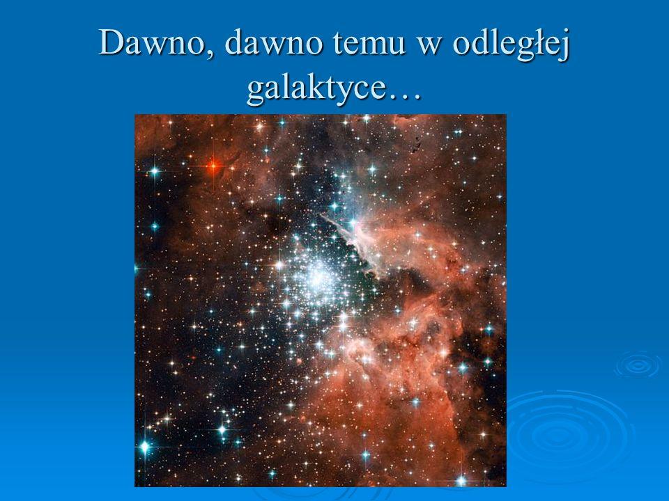 Dawno, dawno temu w odległej galaktyce…