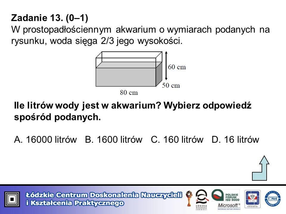 Zadanie 13. (0–1) W prostopadłościennym akwarium o wymiarach podanych na rysunku, woda sięga 2/3 jego wysokości.