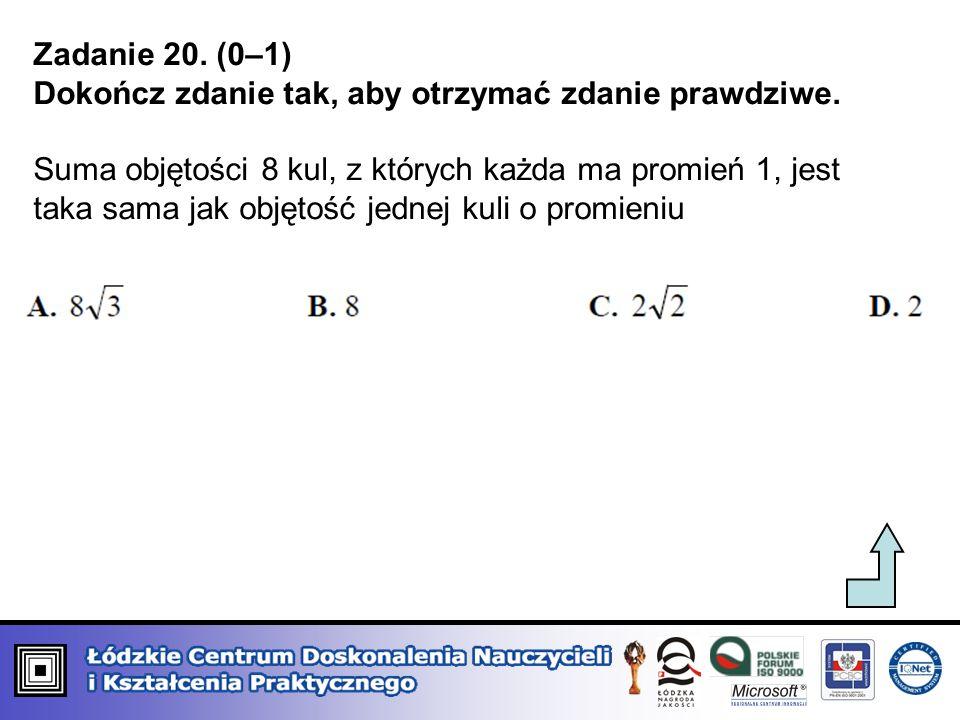Zadanie 20. (0–1) Dokończ zdanie tak, aby otrzymać zdanie prawdziwe.