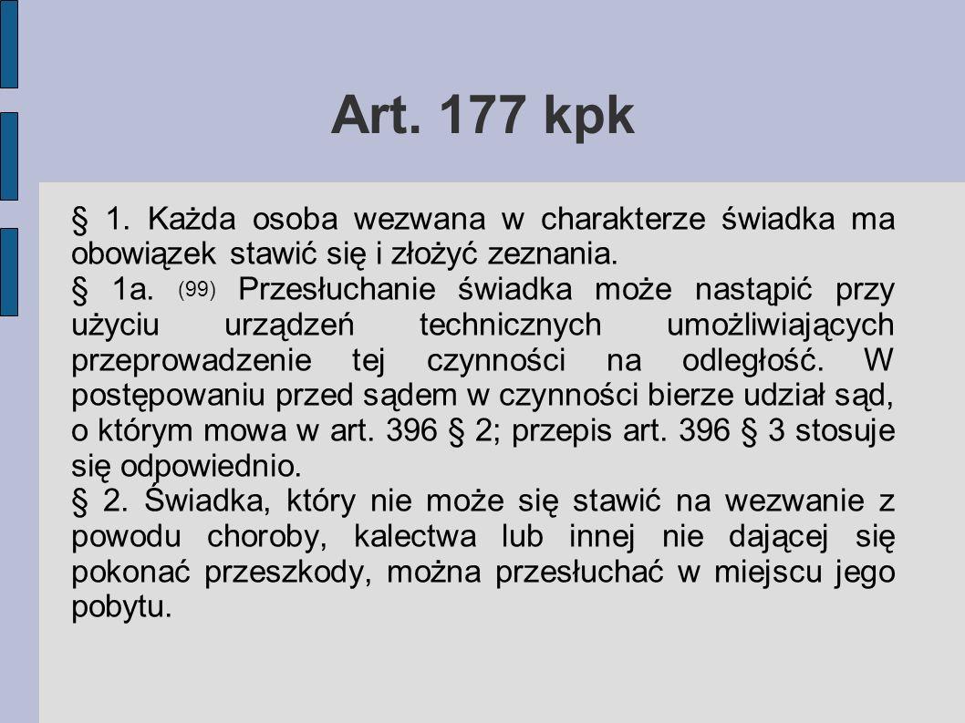 Art. 177 kpk § 1. Każda osoba wezwana w charakterze świadka ma obowiązek stawić się i złożyć zeznania.
